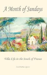 A Month of Sundays - Villa Life in the South of France - Barbara Spector