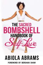 The Sacred Bombshell Handbook of Self-Love : The 11 Secrets of Feminine Power - Abiola Abrams