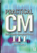 Practical CM III : Best Configuration Management Practices for the 21st Century - MR David Douglas Lyon