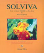 Solviva : How to Grow $500,000 on One Acre and Peace on Earth: Learning the Art of Living with Solar-Dynamic, Bio-Benign Design - Anna Edey