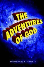Adventures of God - Michael E Morgan