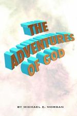 Adventures of God - Michael E Morgan