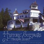 Historic Cottages of Mackinac Island : A Primary Source Analysis - Susan Stites