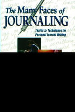The Many Faces of Journaling : Topics and Techniques for Personal Journal Writing - Linda C. Senn