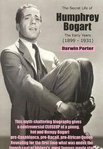 The Secret Life of Humphrey Bogart : The Early Years (1899-1931) - Darwin Porter