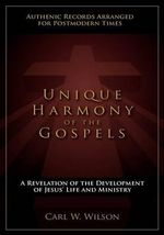 Unique Harmony of the Gospels - Carl W Wilson