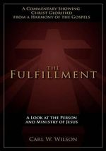 The Fulfilllment : A Look at the Person and Ministry of Jesus - Carl W Wilson