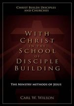 With Christ in the School of Disciple Building - Carl W Wilson