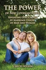 The Power of New Covenant Love - Carl W Wilson