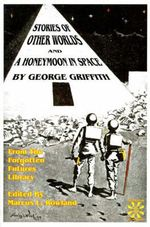 Stories of Other Worlds and A Honeymoon in Space : From the Forgotten Futures Library - George Chetwynd Griffith-Jones