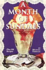 A Month of Sundaes : Plus 150 Recipes - Michael Turback