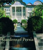 Gardens of Persia : Designing Your Perfect Outdoor Living Space - Penelope Hobhouse