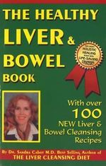 The Healthy Liver & Bowel Book : Discover the Power of an All-juice Diet to Restore... - Sandra Cabot