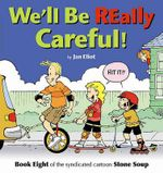 We'll Be Really Careful! : Book Eight of the Syndicated Cartoon Stone Soup - Jan Eliot