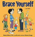 Brace Yourself :  Book Nine of the Syndicated Cartoon Stone Soup - Jan Eliot