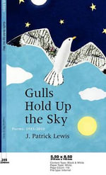 Gulls Hold Up the Sky : Poems 1983-2010 - J Patrick Lewis