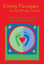 Living Passages for the Whole Family : Celebrating Rites of Passage from Birth to Adulthood - Shea Darian