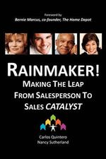 Rainmaker! Making the Leap from Salesperson to Sales Catalyst - Carlos Quintero