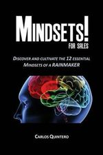 Mindsets! for Sales - Discover and Cultivate the 12 Mindsets of a Rainmaker - Carlos Quintero