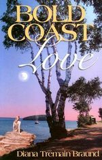 Bold Coast Love : Teaching Chemistry, Physics and Biology Through Dr... - Diana Tremain Braund