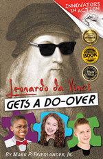 Innovators in Action! : Leonardo Da Vinci Gets a Do-Over - Mark P Friedlander, Jr.