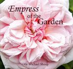 Empress of the Garden : A Comprehensive Guide - G Michael Shoup