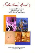 Sebastian's Arrows : Letters and Mementos of Salvador Dali and Federico Garcia Lorca - Salvador Dali