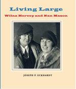 Living Large : Wilna Hervey and Nan Mason - Joseph P Eckhardt