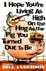I Hope You're Living as High on the Hog as the Pig You Turned Out to Be : GPS Navigation Made Simple - Bill Anderson