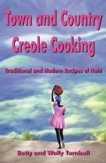 Town and Country Creole Cooking : Traditional and Modern Recipes of Haiti - Betty J Turnbull