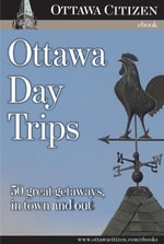 Ottawa Day Trips : 50 great getaways, in town and out - Ottawa Citizen