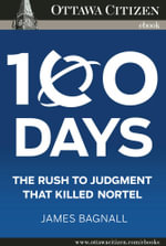 100 Days : The rush to judgement that killed Nortel - James Bagnall