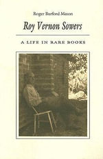 Roy Vernon Sowers : A Life in Rare Books - Roger Burford Mason