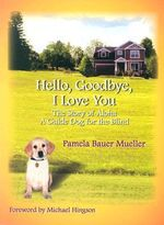 Hello, Goodbye, I Love You : The Story of Aloha, A Guide Dog for the Blind - P.B. Mueller