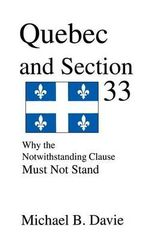 Quebec and Section 33 : Why the Notwithstanding Clause Must Not Stand - Michael B. Davie