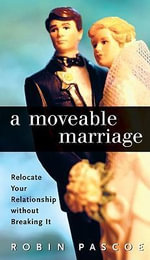 A Moveable Marriage : Relocate Your Relationship without Breaking It - Robin Pascoe