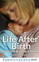 Life After Birth : True Stories from the First Year of Parenthood - Elizabeth Withey
