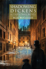 Shadowing Dickens : A Christmas Novel - Rick McConnell