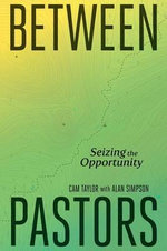 Between Pastors : Seizing the Opportunity - Cam Taylor