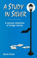 Study in Silver : A Second Collection of Bridge Stories - David Silver