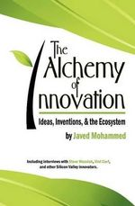 The Alchemy of Innovation : Ideas, Inventions, and the Ecosystem - Javed Akhtar Mohammed