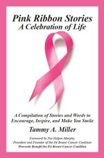 Pink Ribbon Stories : A Celebration of Life - Tammy Miller