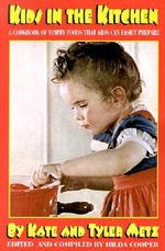 Kids in the Kitchen : A Cookbook of Yummy Foods That Kids Can Easily Prepare - Kate Metz