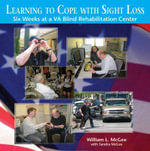 Learning to Cope with Sight Loss : Six Weeks at a VA Blind Rehabilitation Center - William L. McGee