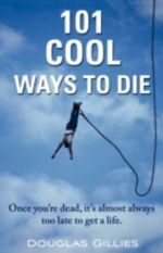 101 Cool Ways to Die - Douglas Gillies