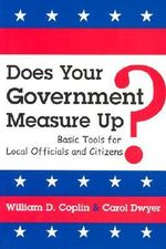 Does Your Government Measure Up? : Basic Tools for Local Officials and Citizens - William D. Coplin