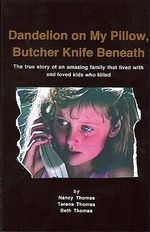 Dandelion on My Pillow, Butcher Knife Beneath : The True Story of an Amazing Family That Lived with & Loved Kids Who Killed - Nancy Thomas