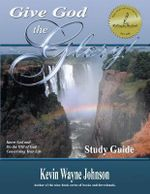 Give God the Glory! STUDY GUIDE - Know God and Do the Will of God Concerning Your Life : Know God and Do the Will of God Concerning Your Life - Kevin Wayne Johnson