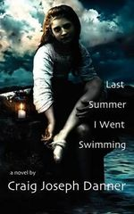 Last Summer I Went Swimming - Craig Joseph Danner
