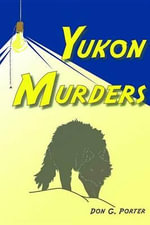 Yukon Murders : Alex Price Alaska Adventure - Don G Porter